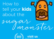 How to Tell Your Kids About the Sugar Monster!